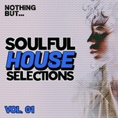 Nothing But... Soulful House Selections, Vol. 01 by Various Artists