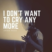 I Don't Want to Cry Any More by Annie Ross