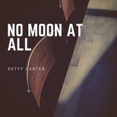 No Moon At All von Betty Carter