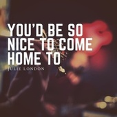 You'd Be so Nice to Come Home to de Julie London