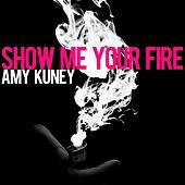 Show Me Your Fire - Single by Amy Kuney