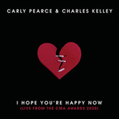 I Hope You're Happy Now (Live from the CMA Awards 2020) by Carly Pearce & Charles Kelley