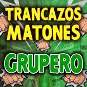 Trancazos Matones Grupero de Various Artists