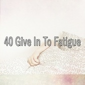 40 Give In to Fatigue by Best Relaxing SPA Music
