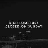 Closed on Sunday von Ricii Lompeurs