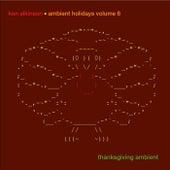 Ambient Holidays, Vol. 6: Thanksgiving Ambient fra Ken Elkinson