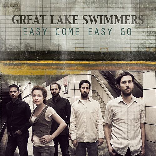 Easy Come Easy Go by Great Lake Swimmers