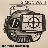 The Trains Are Coming by Simon Watt