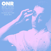Must Stop (Falling in Love) [feat. Sarah Barthel of Phantogram] (Icarus Better Daze Mix) by Onr