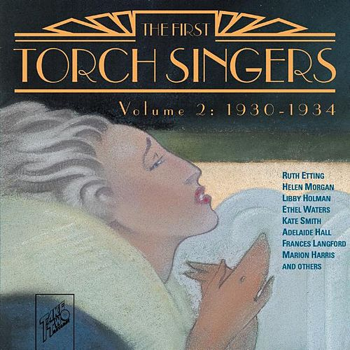 The First Torch Singers, Vol. 2: 1930 - 1934 by Various Artists
