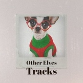 Other Elves Tracks by Bobby Sherman, Rosemary Clooney, Bobby Helms, Traditional, The Ames Brothers, Craig Malon, The Beverly Sisters, Becky Lee Beck, Louis Armstrongn, La Compagnie Créole