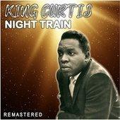 Night Train (Remastered) by King Curtis