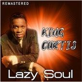 Lazy Soul (Remastered) de King Curtis