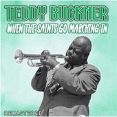 When the Saints Go Marching In (Remastered) de Teddy Buckner