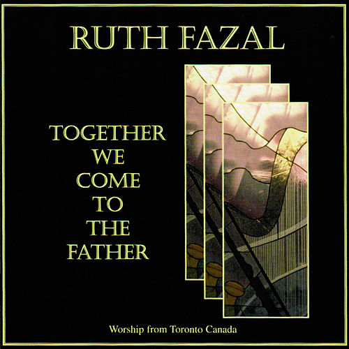 Together We Come to the Father by Ruth Fazal