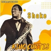 Shake (Remastered) by King Curtis