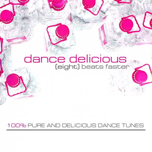 Dance Delicious Eight (100% Pure and Delicious Dance Tunes) by Various Artists