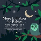 More Lullabies for Babies: Nokto Naptime, Vol. 5 (Well-Known Tunes and Nursery Rhymes for Children, Toddlers, Infants, Sleep Aid, Relaxation, Meditation, Lullaby) by Nokto Music