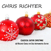 Classical Guitar Christmas: 40 Beloved Carols for Solo Instrumental Guitar by Chris Richter