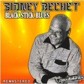 Black Stick Blues (Remastered) by Sidney Bechet