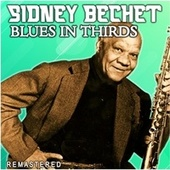 Blues in Thirds (Remastered) de Sidney Bechet