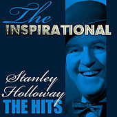 The Inspirational Stanley Holloway - The Hits by Stanley Holloway