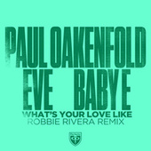 What's Your Love Like (Robbie Rivera Remix) by Paul Oakenfold