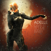 Give It to Me Baby by Adelle