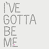I've Gotta Be Me by Ryan Tedder