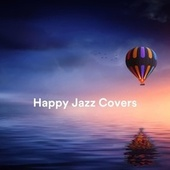 Happy Jazz Covers by Various Artists
