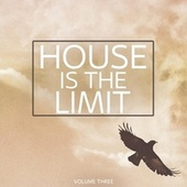 House is the Limit, Vol. 3 (Finest In Modern House & Deep House Sound) by Various Artists