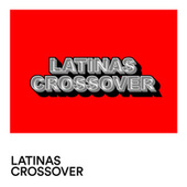 Latinas Crossover by Various Artists