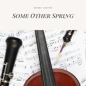 Some Other Spring von Benny Carter