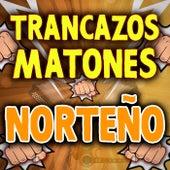 Trancazos Matones Norteño de Various Artists