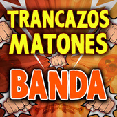 Trancazos Matones Banda by Various Artists