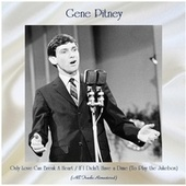 Only Love Can Break A Heart / If I Didn't Have a Dime (To Play the Jukebox) (All Tracks Remastered) di Gene Pitney