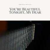 You're Beautiful Tonight, My Dear von Various Artists