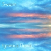 Swarm by Igneous Flame