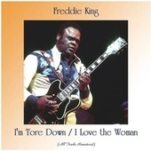 I'm Tore Down / I Love the Woman (All Tracks Remastered) by Freddie King