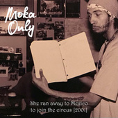 She ran away to Mexico to join the circus [2001] by Moka Only