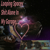 Looping Spacey Shit Alone in My Garage by Gentle Giant