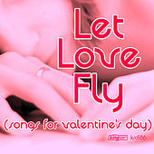 Let Love Fly (Songs For Valentines Day) by Various Artists