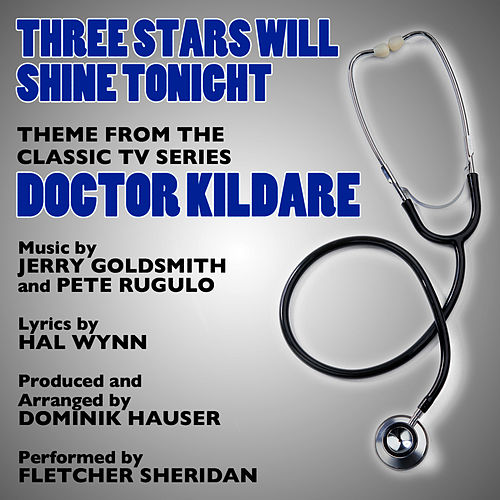 Three Stars Will Shine Tonight - Theme from Doctor Kildare Composed by Jerry Goldsmith, Hal Winn and Pete Rugulo by Fletcher Sheridan