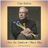 Over the Rainbow / Minor Blue (All Tracks Remastered) by Gary Burton