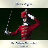 The Swingin' Nutcracker (Remastered 2020) by Shorty Rogers