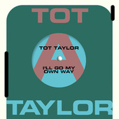 I'll Go My Own Way by Tot Taylor