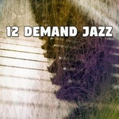 12 Demand Jazz by Relaxing Piano Music Consort