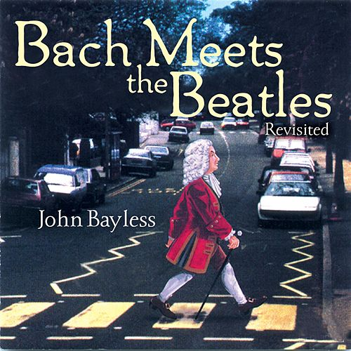 Bach Meets the Beatles: Revisited by John Bayless