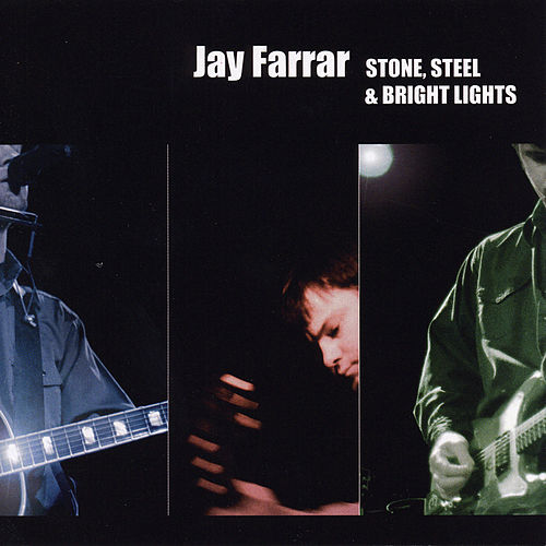 Stone, Steel & Bright Lights by Jay Farrar