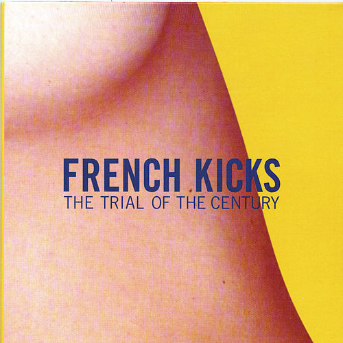 The Trial Of The Century by French Kicks
